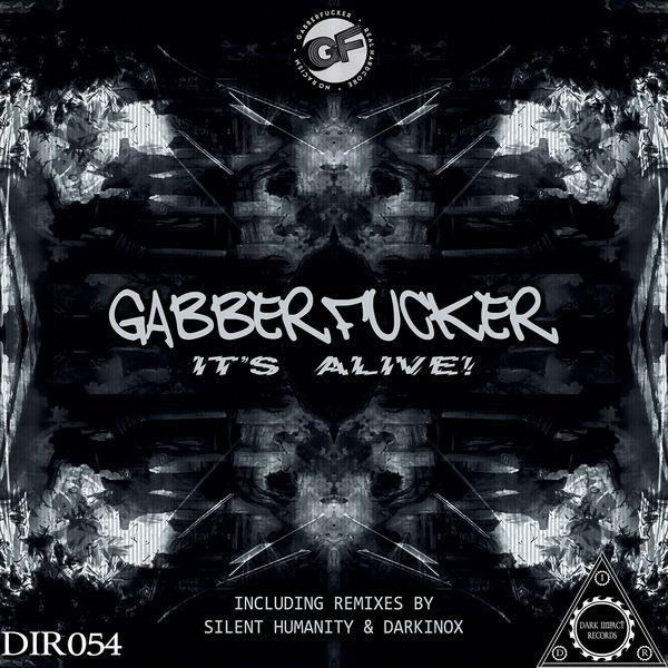 Gabberfucker - It's Alive!