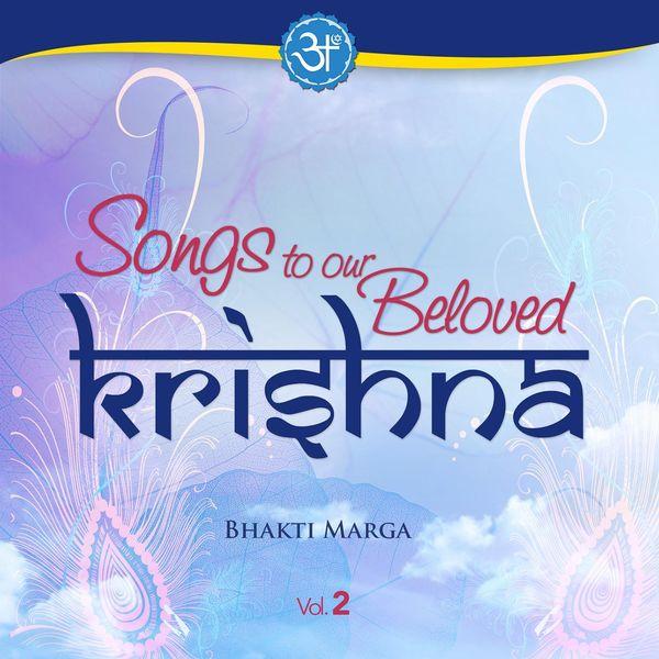 Bhakti Marga - Songs to Our Beloved Krishna, Vol. 2