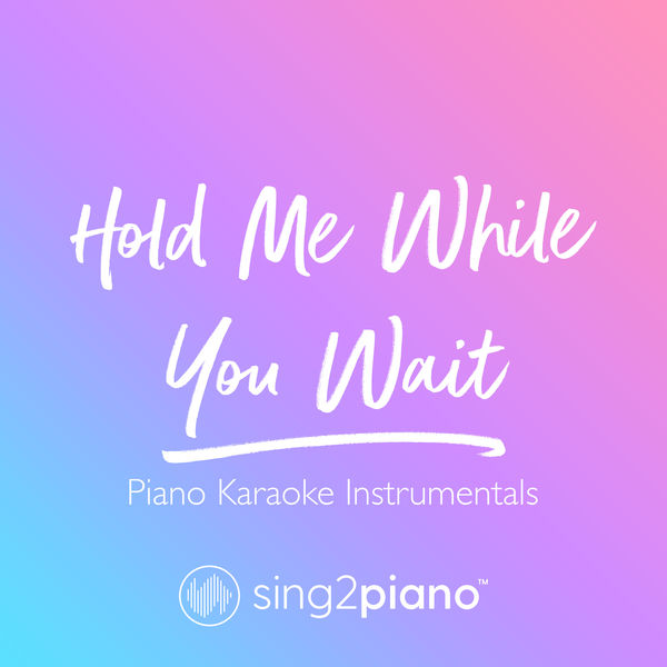 Sing2Piano - Hold Me While You Wait