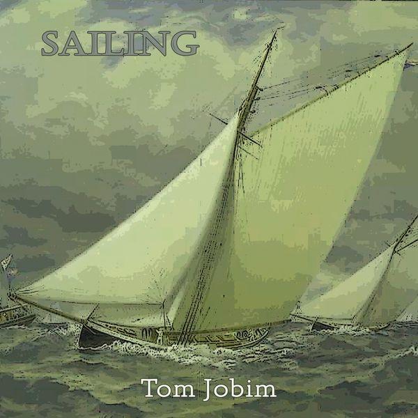 Antonio Carlos Jobim, Tom Jobim - Sailing