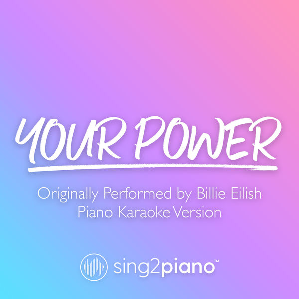 Sing2Piano - Your Power (Originally Performed by Billie Eilish)