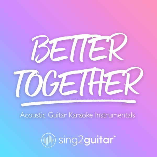 Sing2Guitar - Better Together