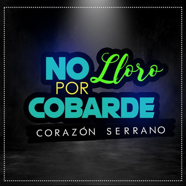 Corazón Serrano - No Lloro por Cobarde