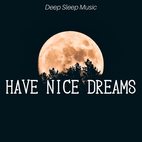Have Nice Dreams: Deep Sleep Music with the Softest Sounds