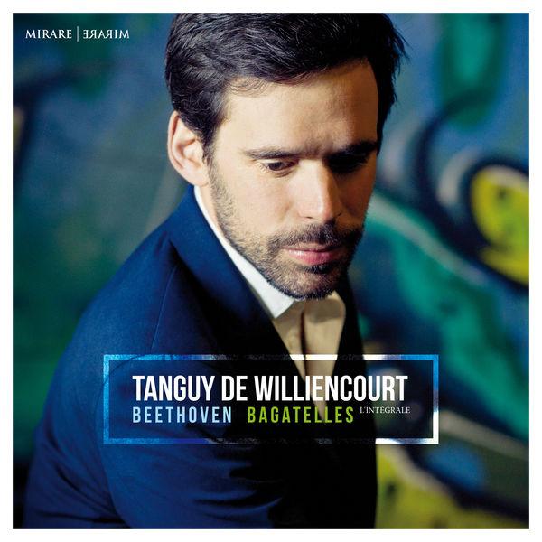 Tanguy de Williencourt - Beethoven : Bagatelles