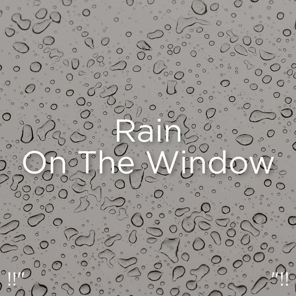 "Rain Sounds - !!"" Rain On The Window ""!!"