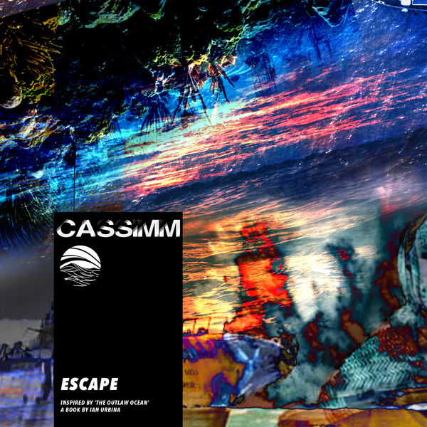 CASSIMM - Escape (Inspired by 'The Outlaw Ocean' a book by Ian Urbina)