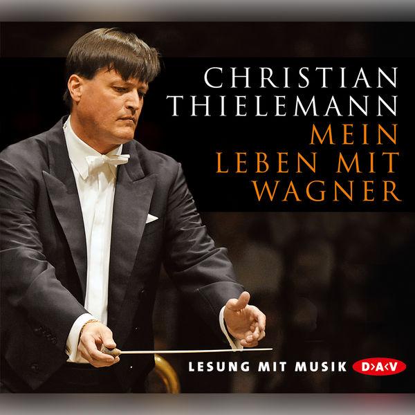 Christian Thielemann - Mein Leben mit Wagner
