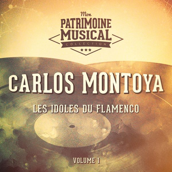 Carlos Montoya - Les Idoles Du Flamenco: Carlos Montoya, Vol. 1