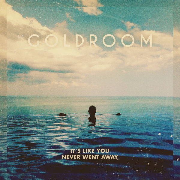 Goldroom - It's Like You Never Went Away