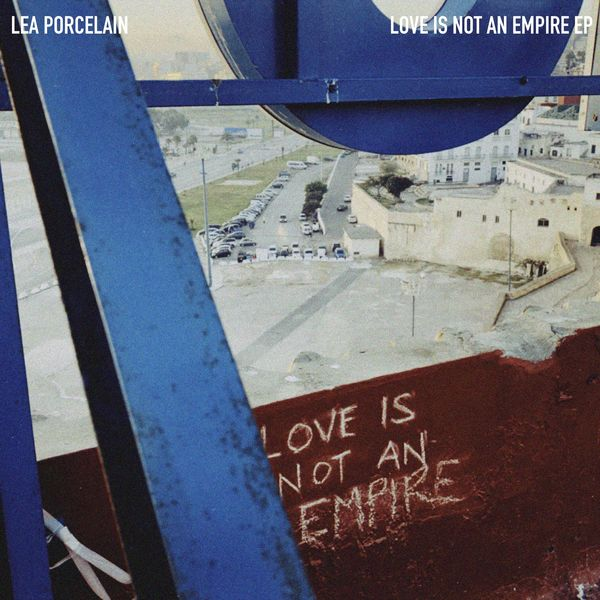 Lea Porcelain - Love Is Not An Empire EP