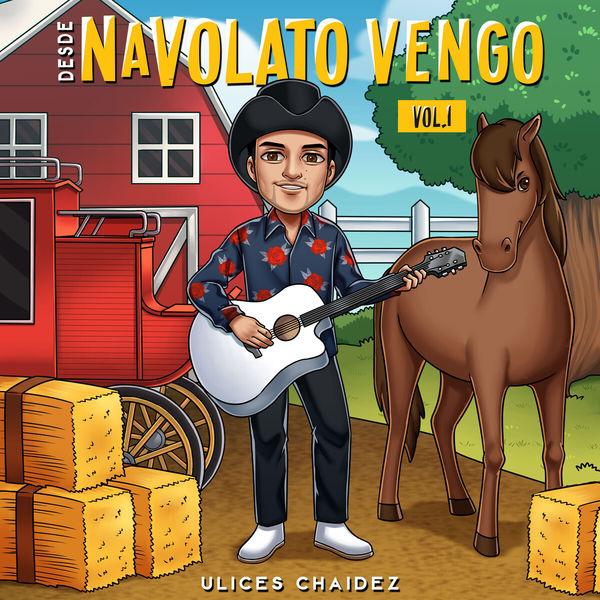 Ulices Chaidez - Desde Navolato Vengo, Vol. 1