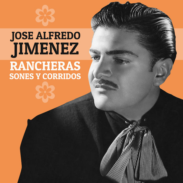José Alfredo Jiménez - Rancheras, Sones y Corridos