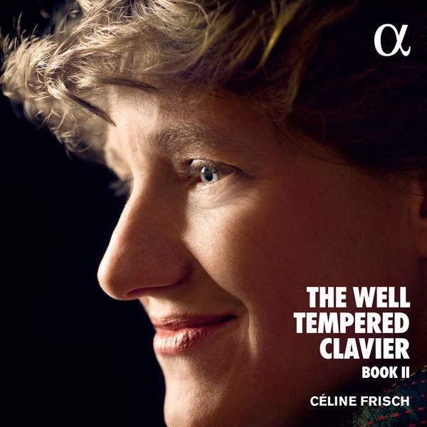Céline Frisch Bach : The Well-Tempered Clavier Book II
