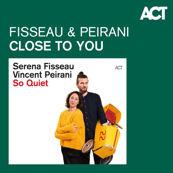 Serena Fisseau & Vincent Peirani - Close To You
