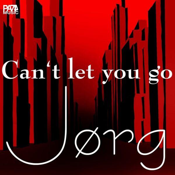Jørg - Can't Let You Go