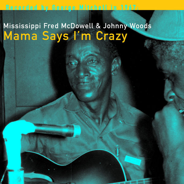 Fred McDowell - Mama Says I'm Crazy