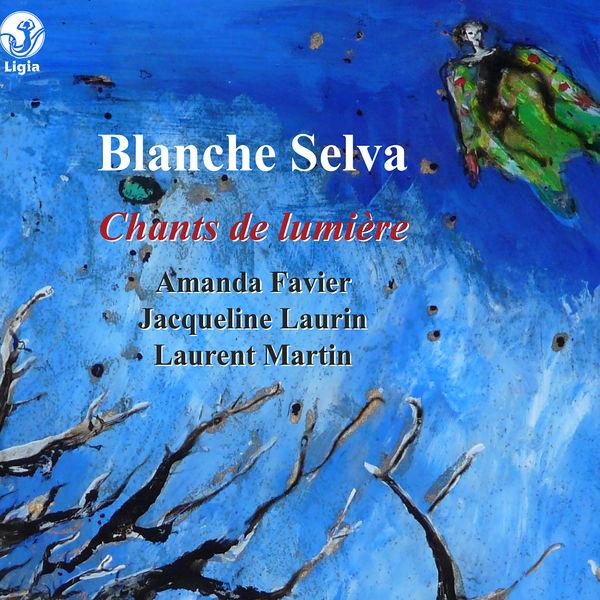 Amanda Favier - Selva: Chants de lumière (Mélodies et musique de chambre)