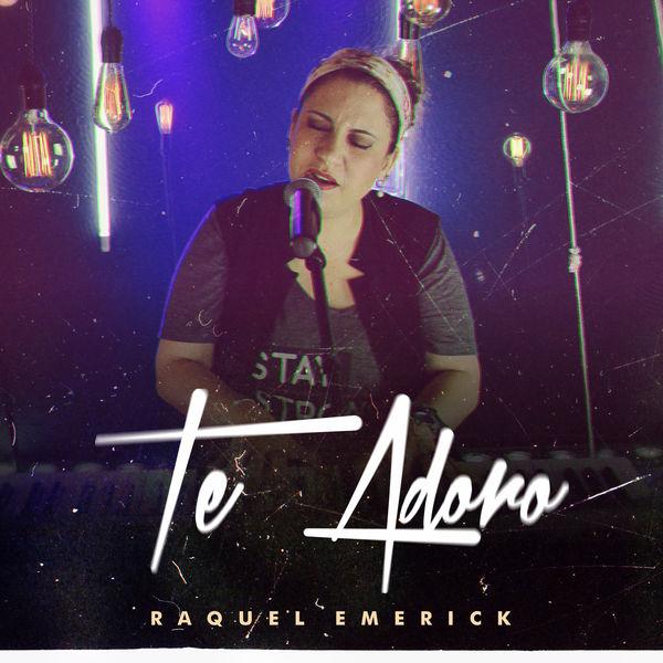 Raquel Emerick - Te Adoro