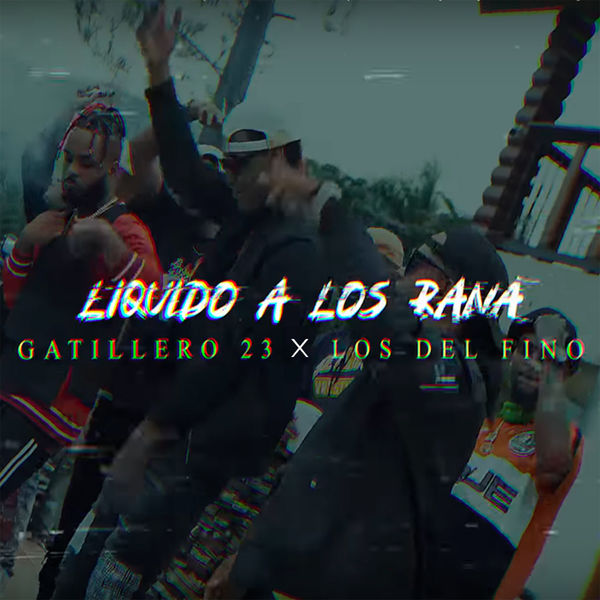 Gatillero 23 - Tirale Liquido A Los Ranas (feat. Los Del Fino)