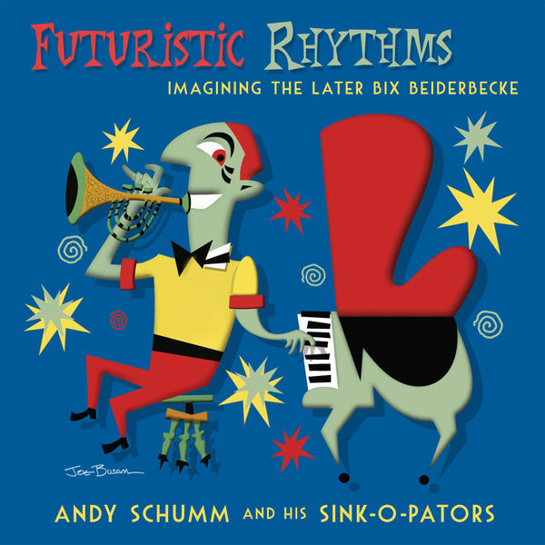 Andy Schumm and His Sink-O-Pators - Futuristic Rhythms: Imagining the Later Bix Beiderbecke