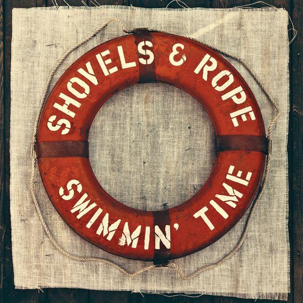 Shovels & Rope Swimmin' Time