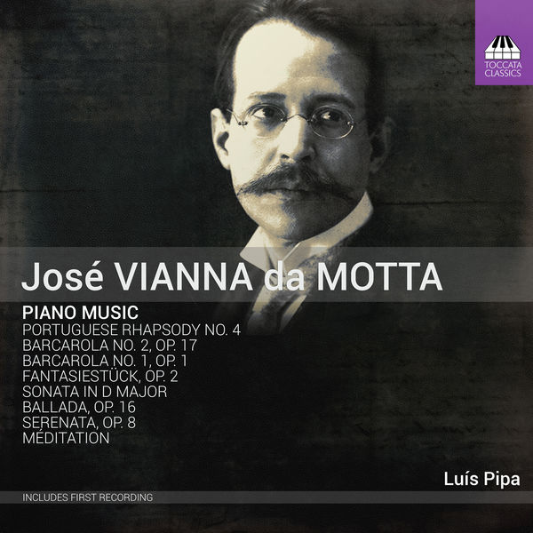 Luís Pipa - Vianna da Motta: Piano Music
