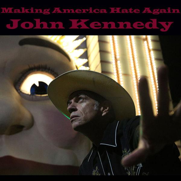 John Kennedy - Making America Hate Again