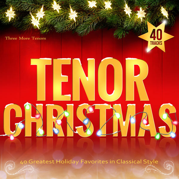 Three More Tenors - Tenor Christmas: 40 Greatest Holiday Favorites in Classical Style