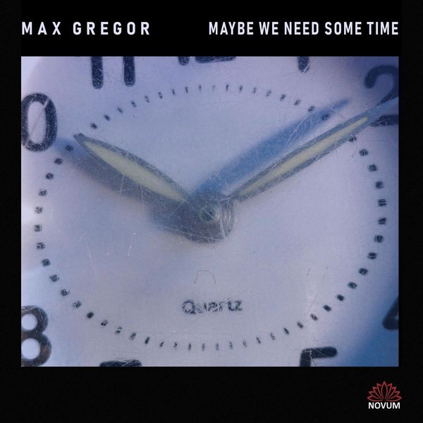 Max Gregor - Maybe We Need Some Time