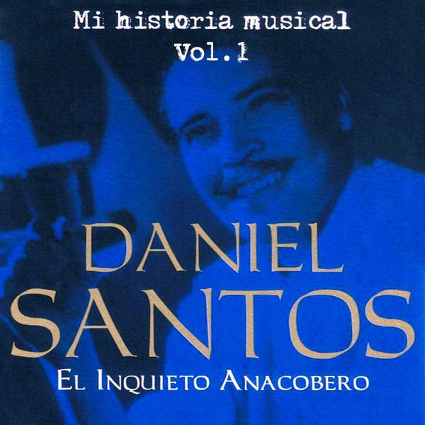 Daniel Santos - Daniel Santos El Inquieto Anacobero Volume 1