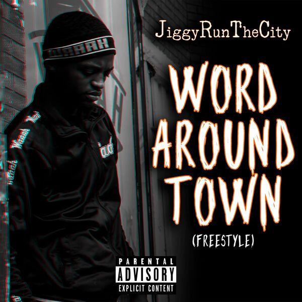 JiggyRunTheCity - Word Around Town (Freestyle)