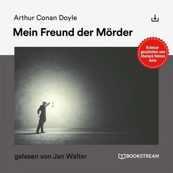 Arthur Conan Doyle - Mein Freund der Mörder (Kriminalgeschichten vom Sherlock Holmes Autor)