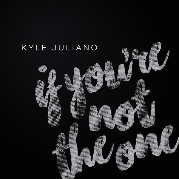 Album If You Re Not The One Kyle Juliano Qobuz Download And Streaming In High Quality