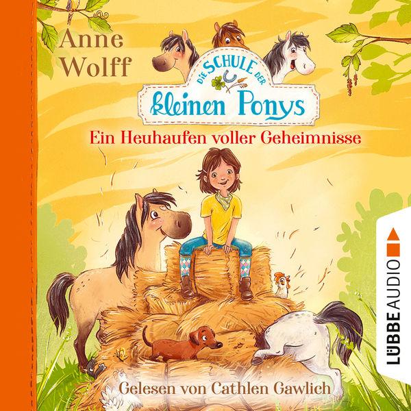 Anne Wolff - Die Schule der kleinen Ponys, Teil 1: Ein Heuhaufen voller Geheimnisse (Ungekürzt)