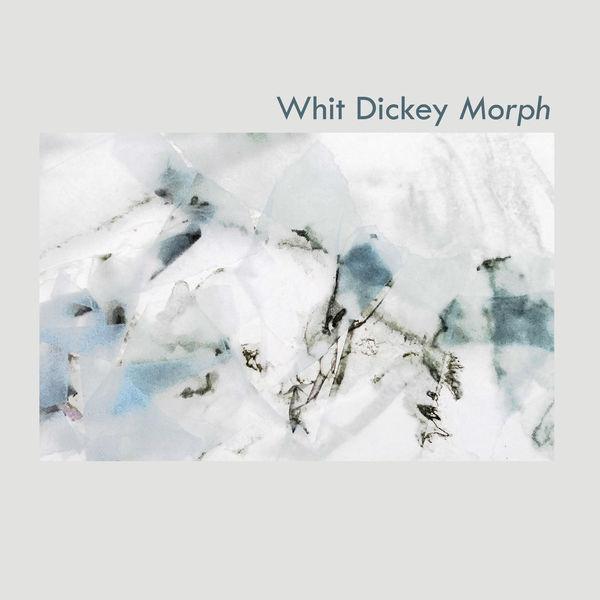 Whit Dickey - Morph