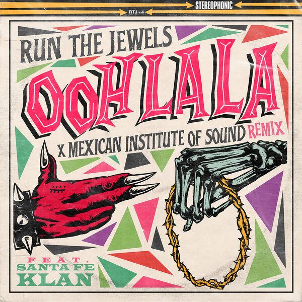 Run The Jewels - ooh la la (feat. Mexican Institute Of Sound & Santa Fe Klan) [Mexican Institute Of Sound Remix]