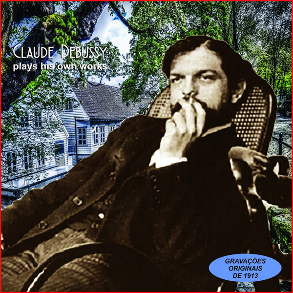 Claude Debussy - Claude Debussy Plays His Own Works
