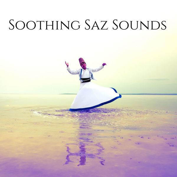 Oriental Music Zone - Soothing Saz Sounds: Turkish Instrumental Music for Meditation, Relaxation & Stress Relief
