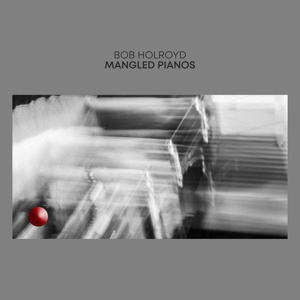 Bob Holroyd|Mangled Pianos