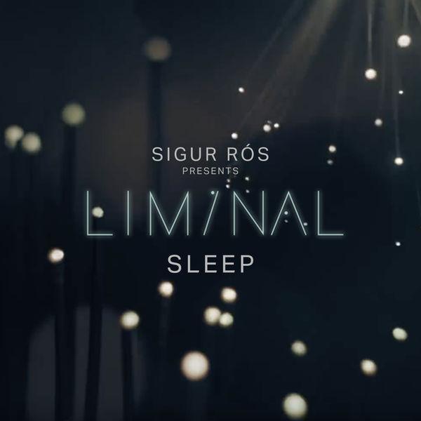 Sigur Ros - Sigur Rós Presents Liminal Sleep