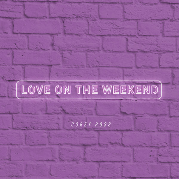 Corey Ross - Love on the Weekend