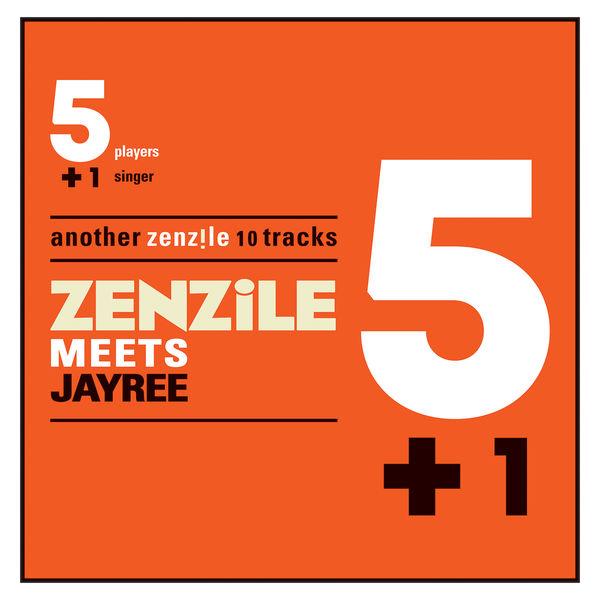 Zenzile - 5+1 meets Jay Ree