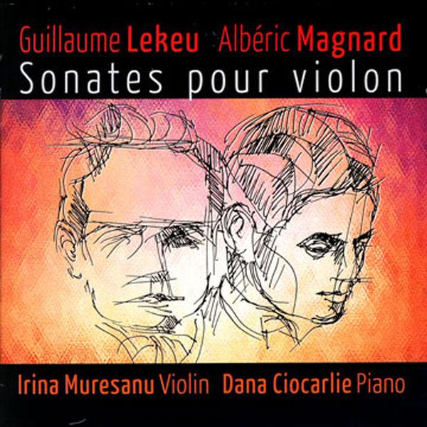 Irina Muresanu - Guillame Lekeu, Albéric Magnard: Sonates Pour Violon
