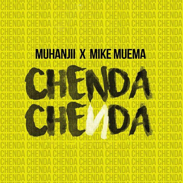 Chenda Chenda (feat  Mike Muema)   Muhanjii – Download and listen to
