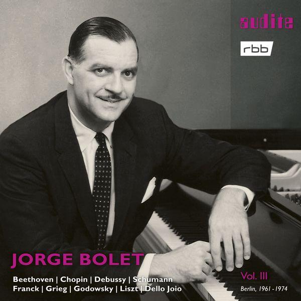 Jorge Bolet - Berlin Radio Recordings, Vol.III (Beethoven, Chopin, Debussy, Schumann, Franck, Grieg, Godowsky, Liszt & Dello Joio)