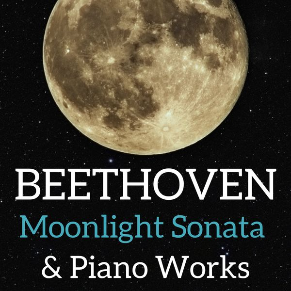 Ludwig van Beethoven - Beethoven: Moonlight Sonata & Piano Works