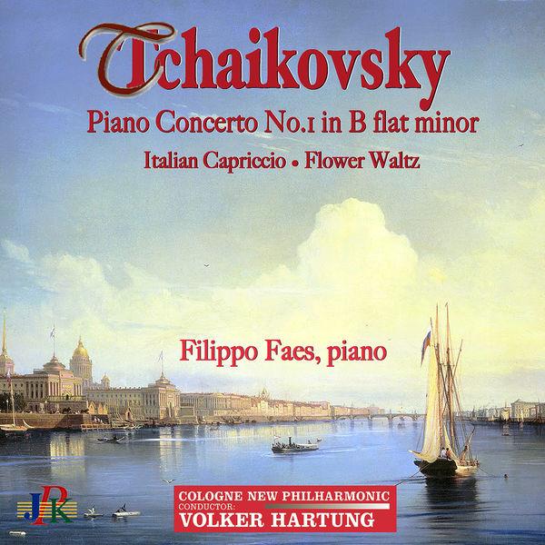 Filippo Faes - Tchaikovsky: Piano Concerto No. 1 in B-Flat Minor, Italian Capriccio & Flower Waltz
