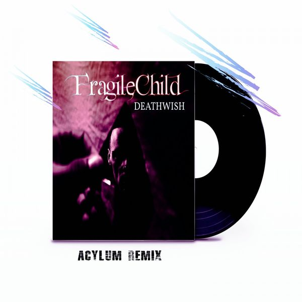 FragileChild Deathwish (Acylum Remix)