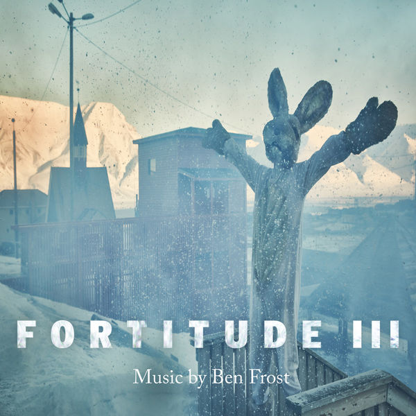 Ben Frost - Fortitude III (Music from the Original TV Series)